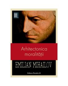 Arhitectonica moralitatii - Emilian Mihailov