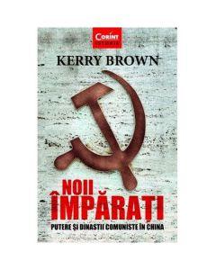 Noii imparati. Putere si dinastii comuniste in China - Kerry Brown