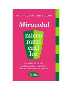 Miracolul micronutrientilor - Jayson Calton, Mira Calton