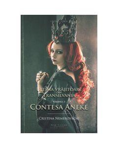 Ultima vrajitoare din Transilvania vol.1 - Contesa Aneke - Cristina Nemerovschi