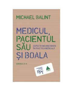 Medicul, pacientul sau si boala - Michael Balint