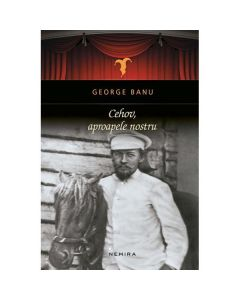 Cehov, aproapele nostru - George Banu