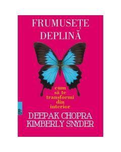 Frumusete deplina - Deepak Chopra, Kimberly Snyder