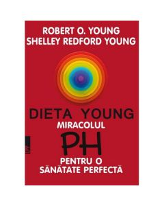 Dieta Young. Miracolul PH pentru o sanatate perfecta Ed. 5 - Robert O. Young