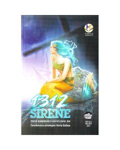 1312 Sirene. Proza romaneasca din deceniul doi - Coord. Horia Garbea