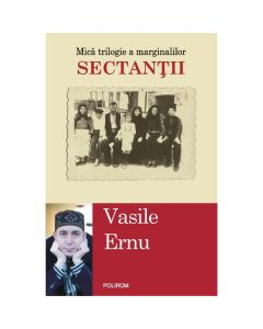 Sectantii. Mica trilogie a marginalilor ed.2 - Vasile Ernu