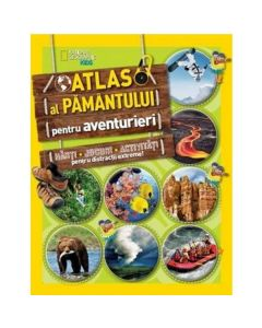 Atlasul pamantului pentru aventurieri - National Geographic Kids