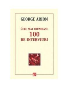 Cele mai frumoase 100 de interviuri - George Arion