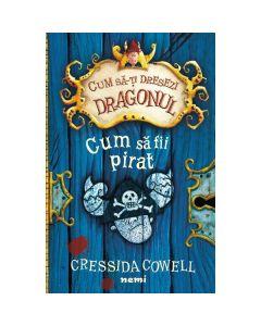 Cum sa-ti dresezi dragonul: Cum sa fii pirat - Cressida Cowell