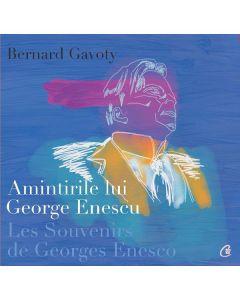 Amintirile lui George Enescu/ Les Souvenirs de Georges Enesco - Bernard Gavoty
