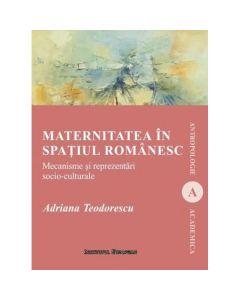 Maternitatea in spatiul romanesc - Adriana Teodorescu