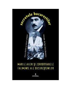 Secretele Bucurestilor vol.12: Marile averi si zdrobitoarele falimente ale bucurestenilor - Dan-Silviu Boerescu
