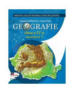 Geografie - Clasa 4. Sem. 1+2 - Manual + CD - Cleopatra Mihailescu, Tudora Pitila