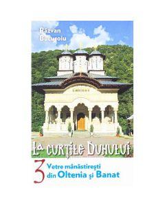La curtile duhului vol.3: Vetre manastiresti din Oltenia si Banat - Razvan Bucuroiu