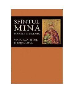 Sfintul Mina, Marele Mucenic. Viata, acatistul si paraclisul