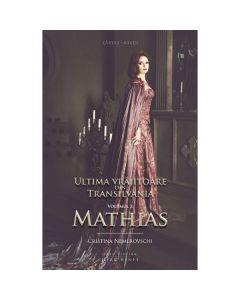 Ultima vrajitoare din Transilvania Vol. 2: Mathias - Cristina Nemerovschi