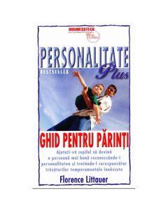 Personalitate Plus: Ghid pentru parinti - Florence Littauer