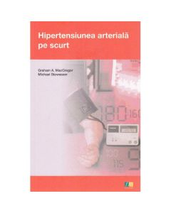 Hipertensiunea arteriala pe scurt - Graham A. MacGregor, Micahel Stowasser