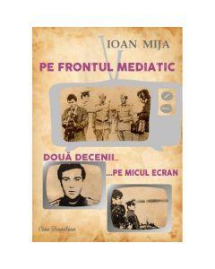 Pe frontul mediatic - Ioan Mija