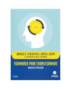 Formarea prin transformare - Harold D. Stolovitch, Erica J. Keeps