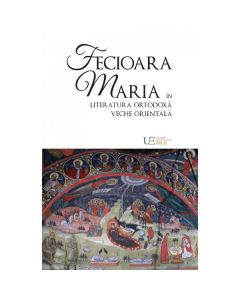Fecioara Maria in literatura ortodoxa veche orientala - Remus Rus