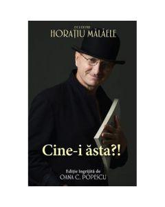 Cine-i asta?! - De si despre Horatiu Malaele - Oana C. Popescu