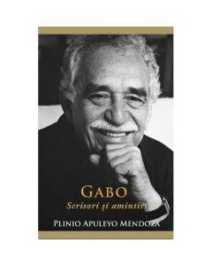 Gabo: Scrisori si amintiri - Plinio Apuleyo Mendoza