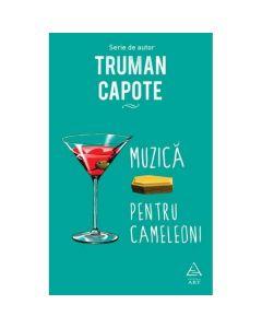 Muzica pentru cameleoni - Truman Capote