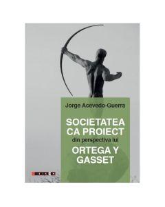 Societatea ca proiect din perspectiva lui Ortega Y Gasset - Jorge Acevedo-Guerra