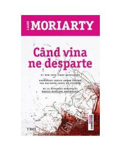 Cand vina ne desparte - Liane Moriarty
