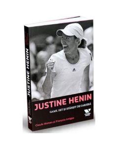 Justine Henin. Game, set si sfarsit de cariera - Claude Moreau, Francois Artigas