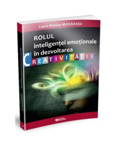 Rolul inteligentei emotionale in dezvoltarea creativitatii - Laura Monica Morarasu