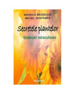 Secretele plantelor - Maurice Messegue, Michel Bontemps