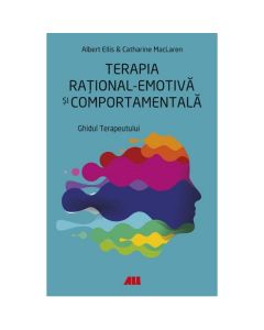Terapia rational-emotiva si comportamentala - Albert Ellis, Catharine MacLaren