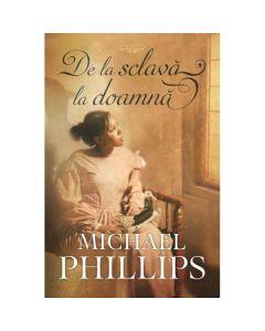 De la sclava la doamna - Michael Phillips