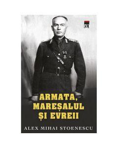 Armata, maresalul si evreul (ed. de buzunar) Ed. 2018 - Alex Mihai Stoenescu