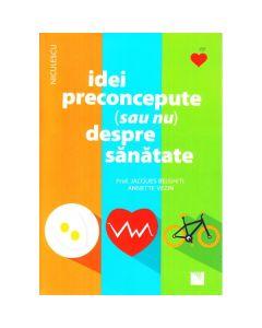 Idei preconcepute (sau nu) despre sanatate - Jacques Belghiti, Annette Vezin
