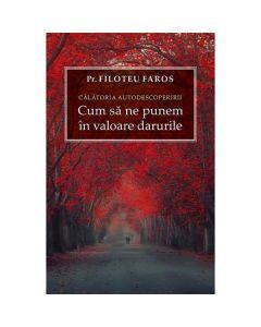 Calatoria autodescoperirii. Cum sa ne punem in valoare darurile - Filoteu Faros