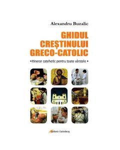 Ghidul crestinului greco-catolic - Alexandru Buzalic