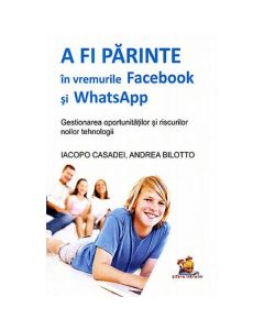 A fi parinte in vremurile Facebook si WhatsApp - Iacopo Casadei, Andrea Bilotto