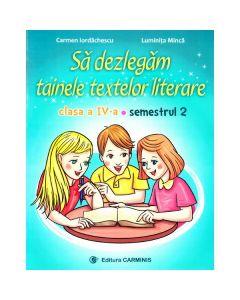 Sa dezlegam tainele textelor literare - Clasa 4 Sem. 2 A - Carmen Iordachescu, Luminita Minca