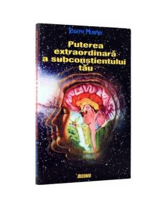 Puterea extraordinara a subconstientului tau - Joseph Murphy