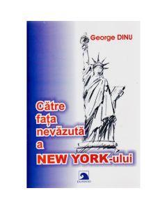 Catre fata nevazuta a New York-ului - George Dinu
