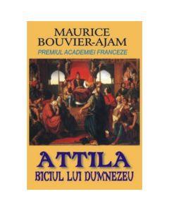 Attila, biciul lui Dumnezeu - Maurice Bouvier-Ajam