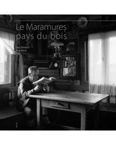 Maramures tara lemnului - lb. franceza - Dan Dinescu, Ana Barca