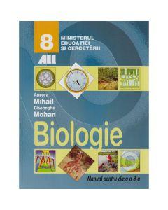 Biologie - Clasa 8 - Manual - Aurora Mihail, Gheorghe Mohan