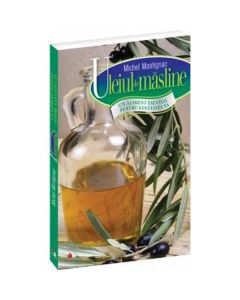 Uleiul de masline, un aliment esential pentru sanatatea ta - Michel Montignac