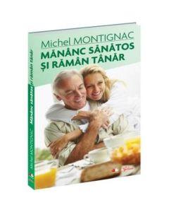 Mananc sanatos si raman tanar - Michel Montignac