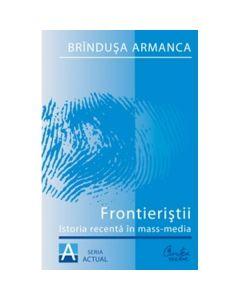 Frontieristii. Istoria recenta in mass-media - Brindusa Armanca
