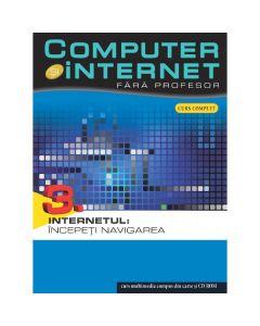 Computer si internet  fara profesor vol. 3: Internetul: Incepeti navigarea